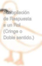 Recopilación de Respuesta a un Rol (Cringe o Doble sentido.) by Sans312EspaolxD
