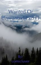 Wanted or Unwanted | Exo FF by comicluver