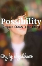 Possibility (Greyson Chance Love Story) by abigailkayA