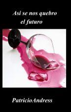 Así Se Nos Quebró el Futuro by PatricioGajardo3