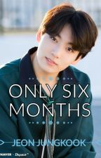 Only Six Months || JJK by Zelee5465