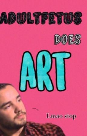AdultFetus Does Art o.O by AdultFetus