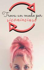 TROVA UN MODO PER RICOMINCIARE by GiusySilvestre5
