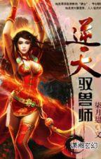 [đang viết]Nghịch Thiên Ngự Thú Sư by khongxuyen