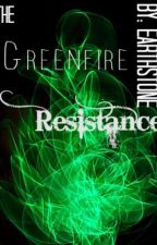 The Greenfire Resistance [Complete First Draft] by Earthstone