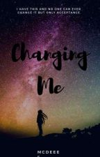 Changing Me by Mcdeee5