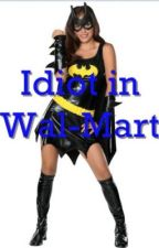 Idiot in Wal-Mart by AlyJones
