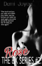 The Ex Series #2: Rose by Demi_Joyce