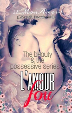 L'amour fou (The beauty & the possessive series 2)(Completed) by 22_MonAmour