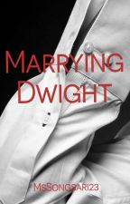 Marrying Dwight by MsSongsari23