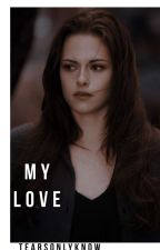 My Love [Bella Swan GxG] by Tearsfillthesky