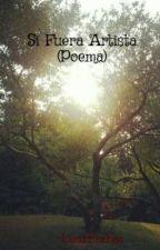 Si Fuera Artista (Poema) by MoonErebos