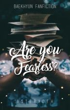 You sure you're fearless? {Baekhyun fanfiction} by Asteraoth