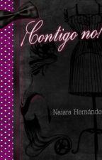 ¡Contigo no! by NaiaraHernandezGonza