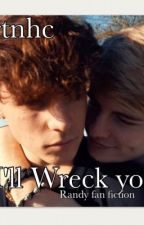 I'll Wreck You// Randy Fanfic by TvRtNhc