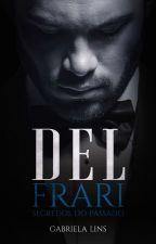 DEL FRARI - Segredos do Passado ( Parte II ) by AutoraGabrielaLins