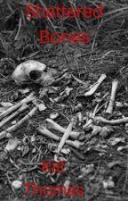Shattered Bones by Kthomas325
