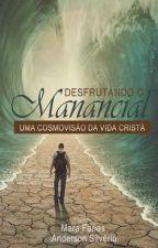 Desfrutando o Manancial - Uma cosmovisão da vida cristã by MaraSilverio