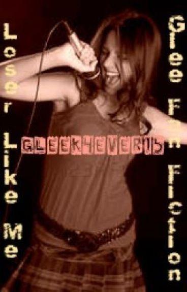 Loser Like Me (Glee FanFiction)