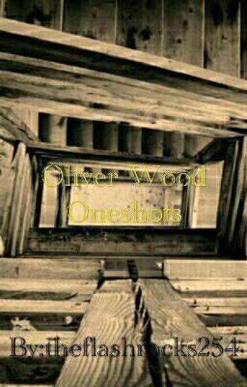Oliver Wood Oneshots