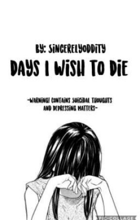 Days I Wish to Die by SincerelyOddity