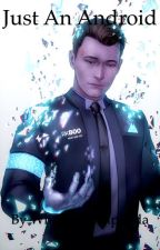 JUST AN ANDROID (Connor x male reader) by whackyfreshpanda