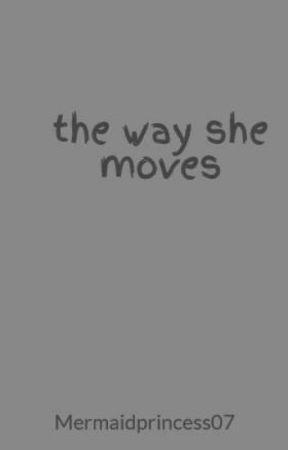 the way she moves by Mermaidprincess07