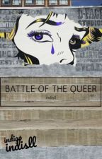 Battle of the Queer by indisll