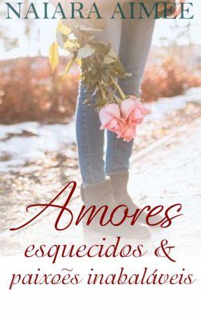 Amores Esquecidos & Paixões  Inabaláveis (2019) by NaiaraAimee