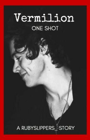 Vermilion - One Shot || HS Harry Styles by RubySlippers_