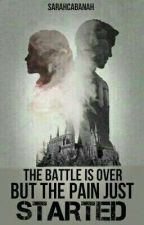 The Battle Is Over, But The Pain Just Started |•| Dramione by SARAHCABANAH