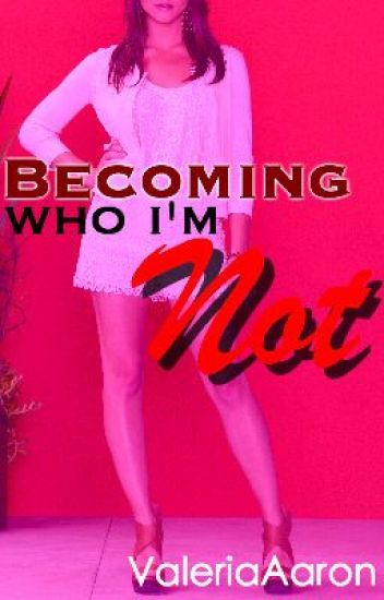 Becoming Who I'm Not