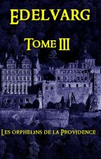 EDELVARG - TOME III : Les orphelins de la Providence by Lildev76