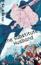 The Substitute Husband by Blue_Cat170