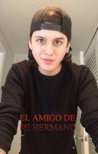 """❌""""El amigo de mi hermano""""❌ by renata_orozco20"""