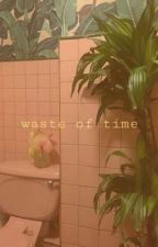 waste of time  by ssparkxx