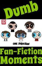 Dumb Fan-Fiction Moments by Nerdy_Cookie_2313