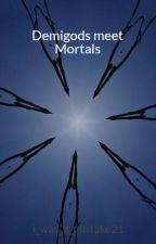 Demigods meet Mortals by i_was_a_mistake21