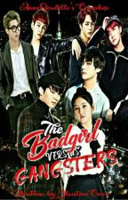 The BadGirl Versus Gangsters [Completed]  by JhustineCreer
