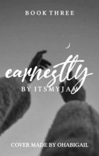 Earnestly (#3) by itsmyjam