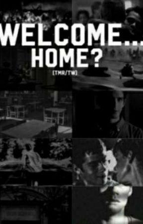 Welcome... Home? (TMR/TW) by AnAwkwardPerson_