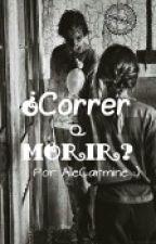 ¿Correr o Morir? by fxckaustin