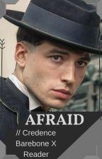 Afraid // Credence Barebone X Reader by FeirceAngel