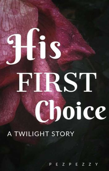 His First Choice (A Twilight Story)