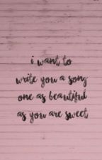 I Want to Write You a Song by twoghostsinonehome
