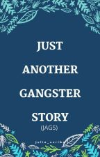 JAGS (Just Another Gangster Story) by JulieRoseCabral