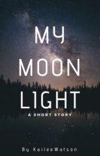 My Moonlight: A Short Story by KaileeWatson