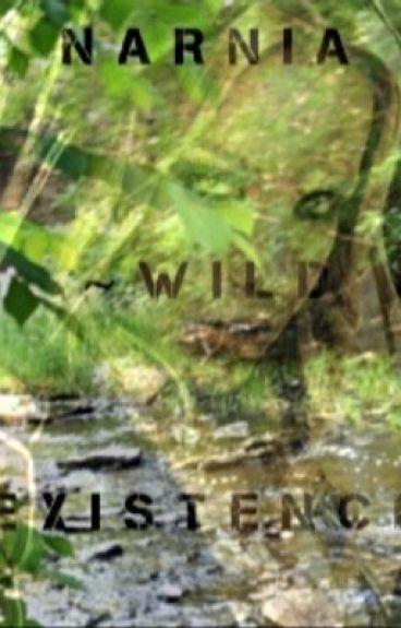 Narnia~Wild Existence