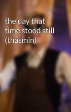the day that time stood still (thasmin) by absolute0nutter