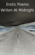 Erotic poems written at midnight  by TheAndroidFrom